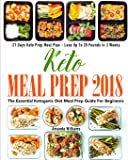 Keto Meal Prep 2018: The Essential Ketogenic Diet Meal Prep Guide For Beginners - 21 Days Keto Meal