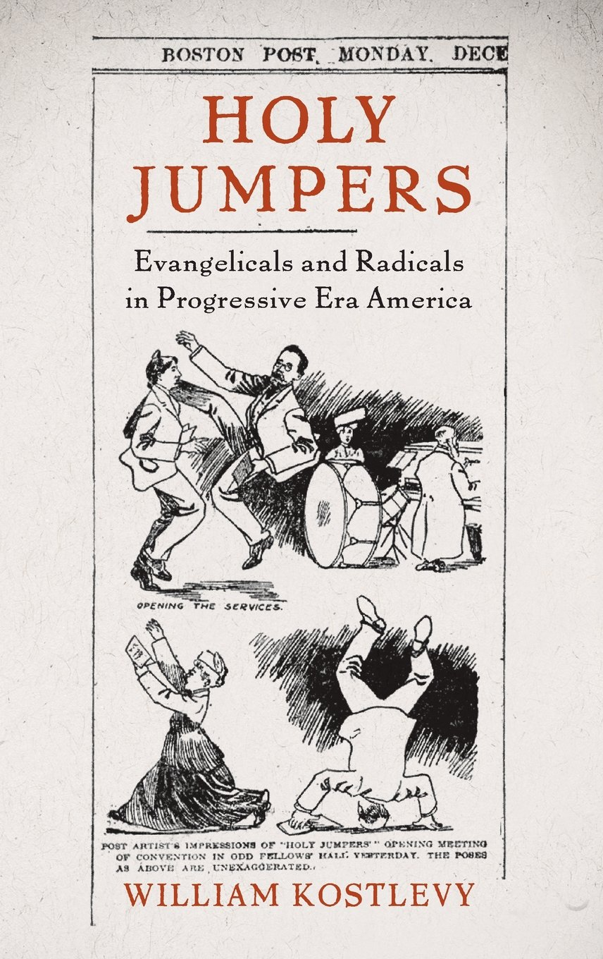 Holy Jumpers: Evangelicals and Radicals in Progressive Era America (Religion in America) by Oxford University Press