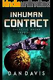 Inhuman Contact (Galactic Arena Prequel Series Book 1)