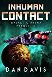 Inhuman Contact: 1st Prequel to Orb Station Zero (Galactic Arena Prequel Series)