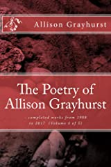 The Poetry of Allison Grayhurst - completed works from 1988 to 2017 (Volume 4 of 5) Kindle Edition