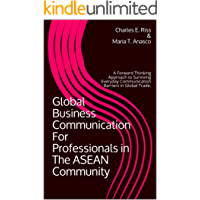 Global Business Communication For Professionals in The ASEAN Community: A Forward Thinking Approach to Surviving Everyday Communication Barriers in Global Trade. (English Edition)