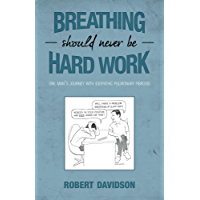 Breathing Should Never Be Hard Work: One Man's Journey With Idiopathic Pulmonary Fibrosis