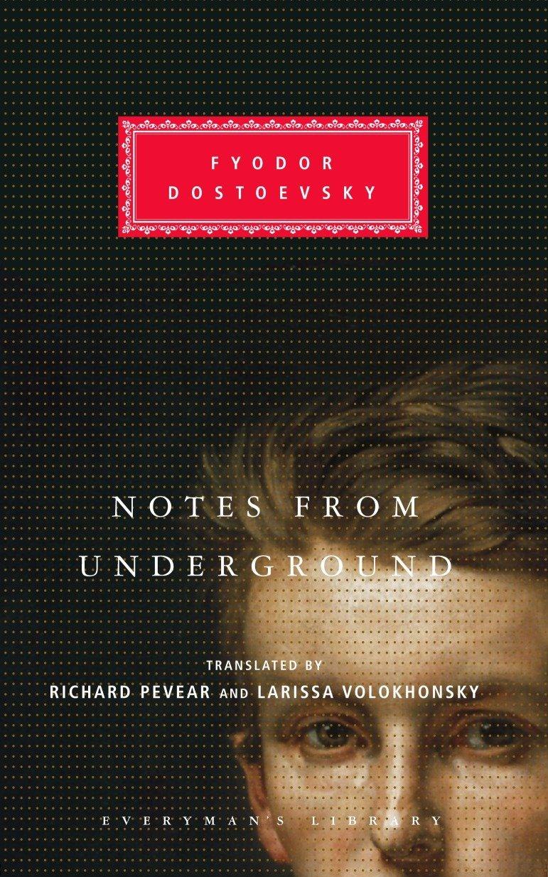 Notes from Underground (Everyman's Library) Hardcover – March 23, 2004 Fyodor Dostoevsky Richard Pevear Larissa Volokhonsky Everyman' s Library