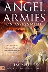 Angel Armies on Assignment: The Divisions and Assignments of Angels and How to Partner with Them in Your Prayers Kindle Edition