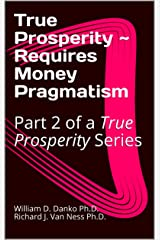 True Prosperity ~ Requires Money Pragmatism: Part 2 of a True Prosperity Series Kindle Edition