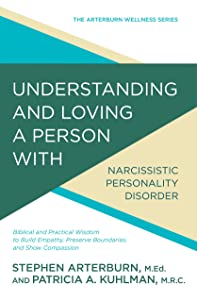 Understanding and Loving a Person with Narcissistic Personality Disorder: Biblical and Practical Wisdom to Build Empathy, Preserve Boundaries, and Show Compassion (The Arterburn Wellness Series)