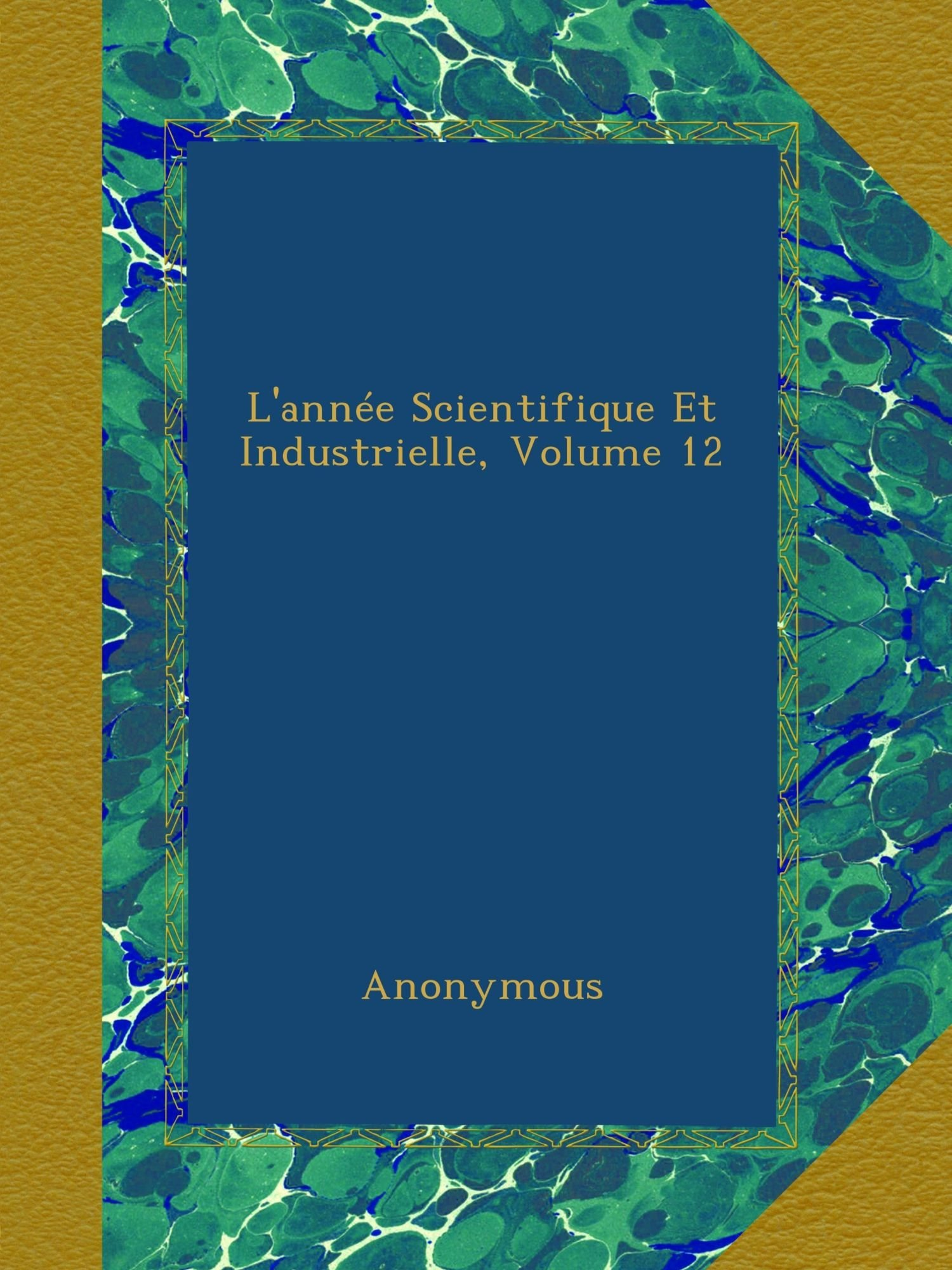 L'année Scientifique Et Industrielle, Volume 12 (French Edition) pdf