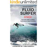 Fluid Surfer Knee: The Surfer's Bible to Endless Performance & Injury Prevention (English Edition)