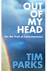 Out of My Head: On the Trail of Consciousness Hardcover