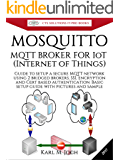 Mosquitto - MQTT Broker for IoT (Internet of Things): Guide to setup a free and secure MQTT network using 2 bridged brokers, SSL encryption and Cert based ... IT-PRO E-Books Book 3) (English Edition)