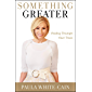 Something Greater: Finding Triumph over Trials