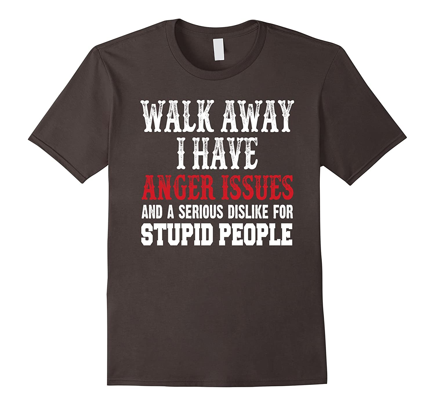 WALK AWAY I HAVE ANGER ISSUES AND DISLIKE STUPID PEOPLE Tee-Vaci