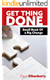 Get things Done - Small Book Of a Big Change (English Edition)