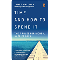 Time and How to Spend It: The 7 Rules for Richer, Happier Days (English Edition)