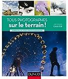 Tous photographes : sur le terrain ! - Apprenez à tout photographier