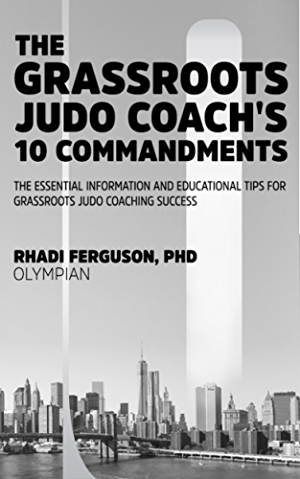 The Grassroots Judo Coach's 10 Commandments: The Essential Information And Educational Tips For Grassroots Judo Coaching Success