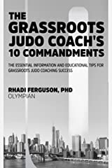 The Grassroots Judo Coach's 10 Commandments: The Essential Information And Educational Tips For Grassroots Judo Coaching Success Kindle Edition