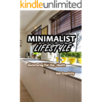 Minimalist Lifestyle: Decluttering For Joy, Health And Creativity: How to Simplify Life