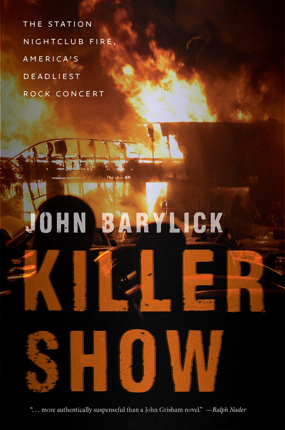 Killer Show The Station Nightclub Fire Americas Deadliest Rock Concert John Barylick 9781611688535 Amazon Books