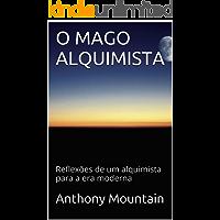 O MAGO ALQUIMISTA: Reflexões de um alquimista para a era moderna