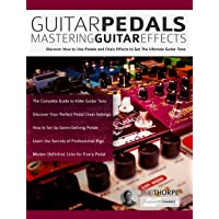 Guitar Pedals – Mastering Guitar Effects: Discover How To Use Pedals and Chain Effects...