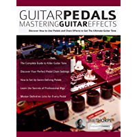 Guitar Pedals – Mastering Guitar Effects: Discover How To Use Pedals and Chain Effects To Get The Ultimate Guitar Tone book cover