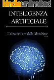 INTELLIGENZA ARTIFICIALE - L'ALBA DELL'ERA DELLE MACCHINE Vol. 1