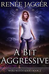 A Bit Aggressive (Were Witch Book 2) Kindle Edition