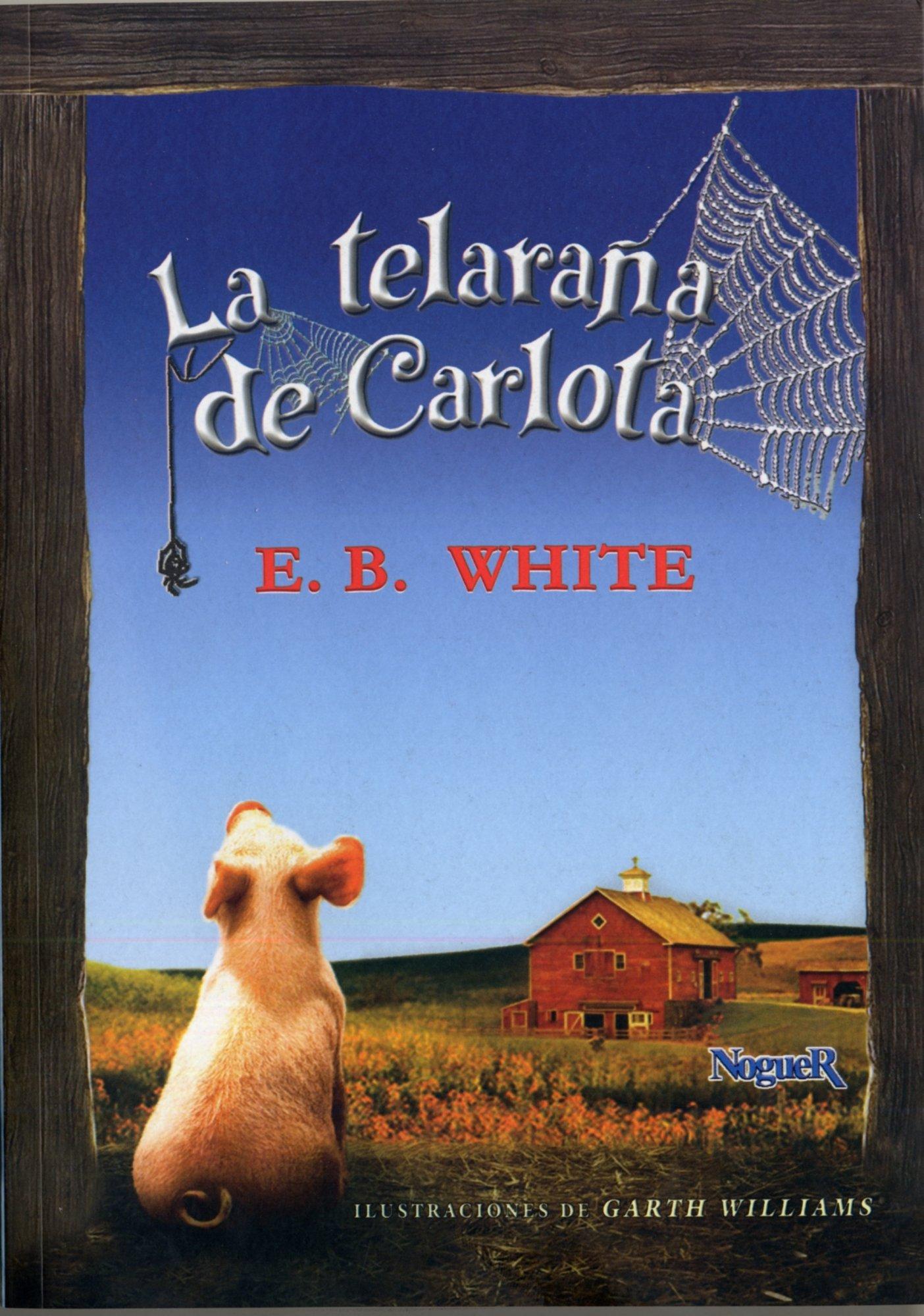 La telaraña de Carlota (Noguer histórico): Amazon.es: E. B. White: Libros