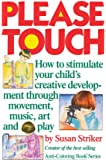Please Touch: How to estimateyour child's creative development through movement, music, art and play
