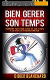 Bien gérer son temps: Comment faire bon usage de son temps et éviter la procrastination