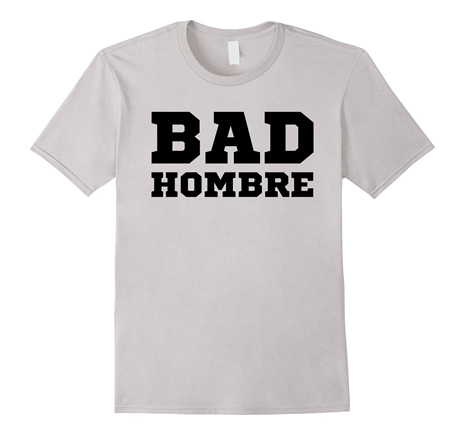 Bad Hombre T Shirt 2016 Election Debate-Art