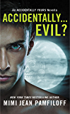 Accidentally...Evil?: An Accidentally Yours Novella (The Accidentally Yours Series)