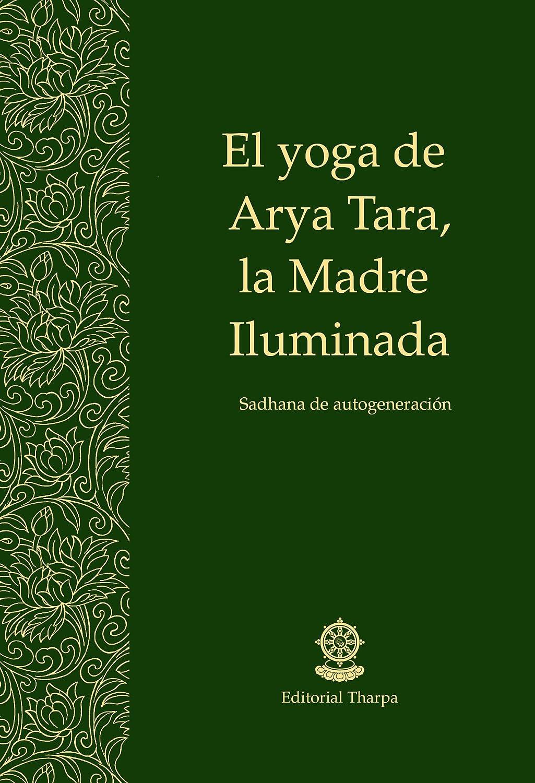 El yoga de Arya Tara, la Madre Iluminada: Sadhana de ...