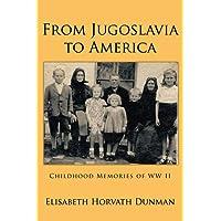 From Jugoslavia to America: Childhood Memories of WW II