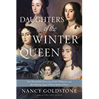 Daughters of the Winter Queen: Four Remarkable Sisters, the Crown of Bohemia, and the Enduring Legacy of Mary, Queen of…