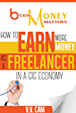 Because Money Matters: How to Earn More Money as a Freelancer in a Gig Economy