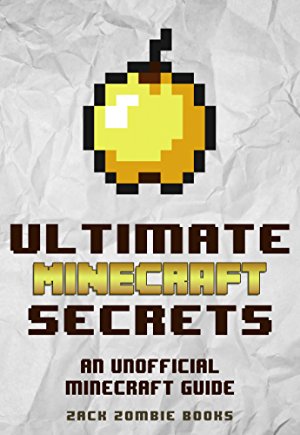 Ultimate Minecraft Secrets: An Unofficial Guide to Minecraft Secrets; Tips; Tricks; and Hints That You May Not Know (Ultimate Minecraft Guide Books Book 1)