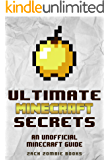 Ultimate Minecraft Secrets: An Unofficial Guide to Minecraft Secrets, Tips, Tricks, and Hints That You May Not Know (Ultimate Minecraft Guide Books Book 1)