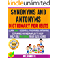 Synonyms And Antonyms Dictionary For Ielts: Learn 3000+ Essential Synonyms & Antonyms Explained With Examples To Help You Maximise Your IELTS Score!