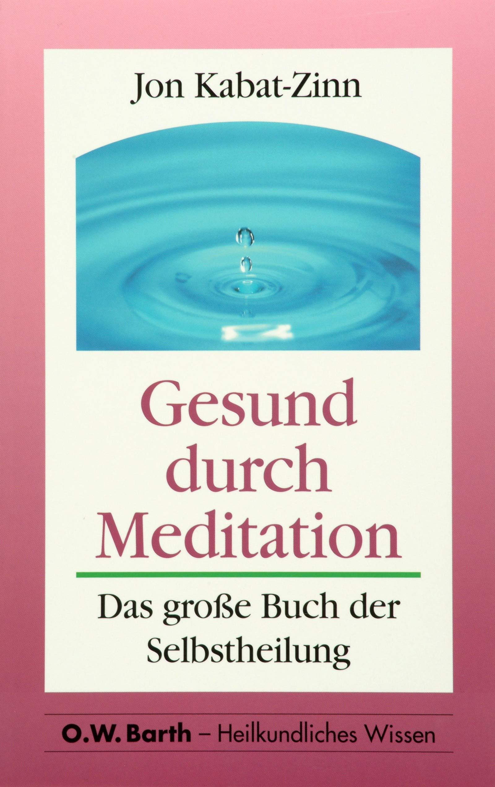 000217dc68 Gesund durch Meditation. Das große Buch der Selbstheilung O. W. Barth im  Scherz Verlag: Amazon.de: Jon Kabat-Zinn, Marion B. Kroh: Bücher
