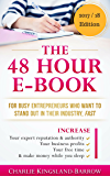 The 48 Hour E-Book - For Busy Entrepreneurs Who Want To Stand Out In Their Industry, Fast