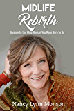 Midlife Rebirth: Awaken ToThe Wise Woman You Were Born to Be