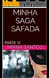 MINHA SAGA SAFADA: PARTE IV