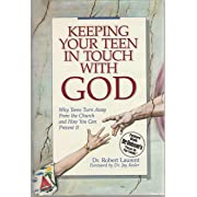 Keeping Your Teen in Touch With God: Why Teens Turn Away from the Church and How You Can Prevent It