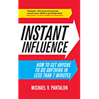 Instant Influence: How to Get Anyone to do Anything in Less Than 7 Minutes (English Edition)