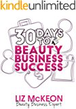 30 Days To Beauty Business Success: Bringing Profitability to the Hair, Beauty and Spa Industry