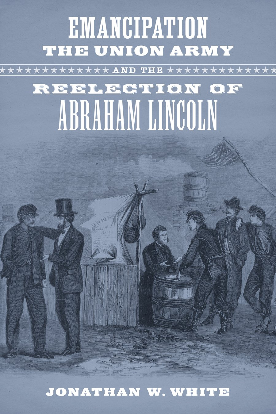 Emancipation, the Union Army, and the Reelection of Abraham Lincoln (Conflicting Worlds: New Dimensions of the American Civil War) pdf epub