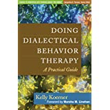 Doing Dialectical Behavior Therapy: A Practical Guide (Guides to Individualized Evidence-Based Treatment)